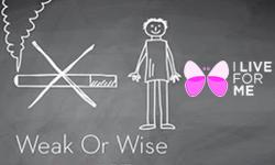 Weak Or Wise? Δείτε τη νέα αντικαπνιστική καμπάνια του I LIVE FOR ME